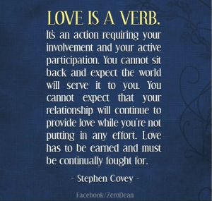 Love is a Verb...this motivates me to continue to love when others cannot!